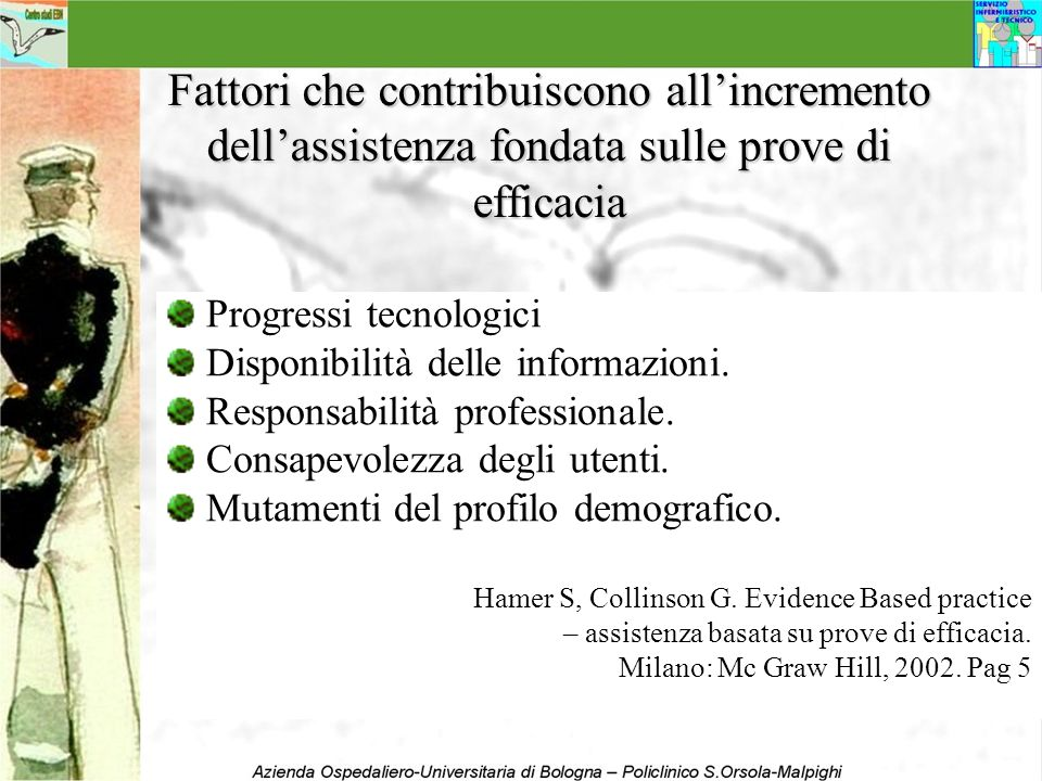 Fattori che contribuiscono allincremento dellassistenza fondata sulle prove di efficacia Progressi tecnologici Disponibilità delle informazioni. Respo