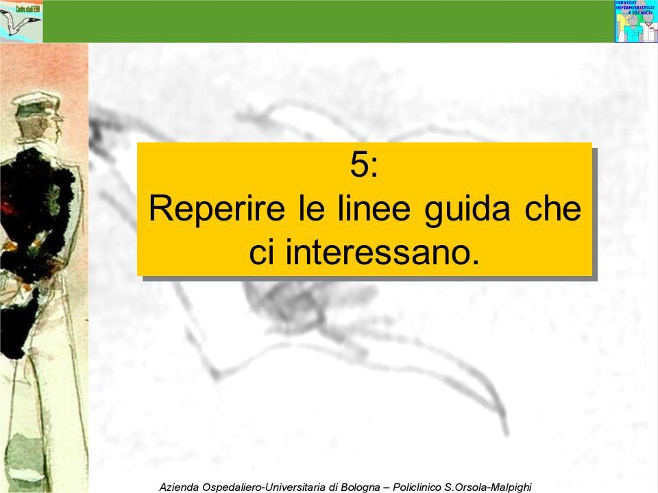 5: Reperire le linee guida che ci interessano. 5: Reperire le linee guida che ci interessano.