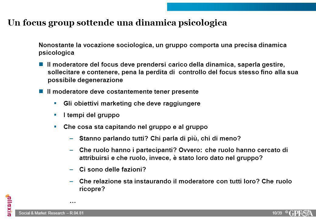Social & Market Research – R.04.8110/39 © Nonostante la vocazione sociologica, un gruppo comporta una precisa dinamica psicologica Il moderatore del f