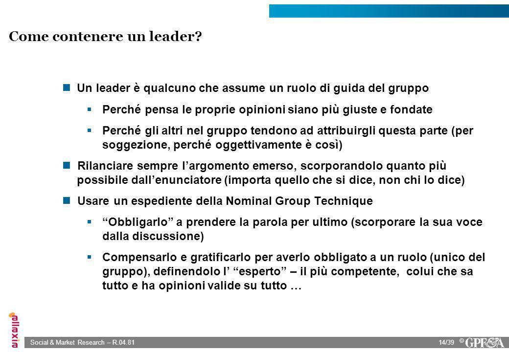 Social & Market Research – R.04.8114/39 © Un leader è qualcuno che assume un ruolo di guida del gruppo Perché pensa le proprie opinioni siano più gius