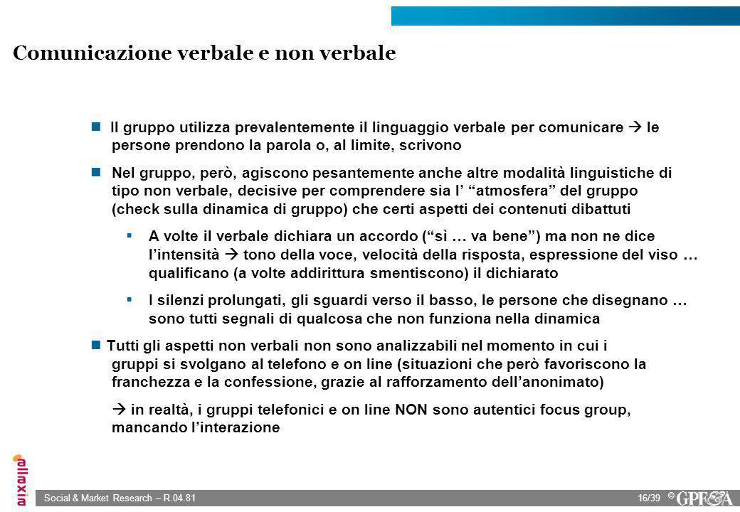 Social & Market Research – R.04.8116/39 © Il gruppo utilizza prevalentemente il linguaggio verbale per comunicare le persone prendono la parola o, al