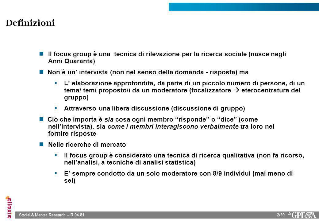 Social & Market Research – R.04.812/39 © Il focus group è una tecnica di rilevazione per la ricerca sociale (nasce negli Anni Quaranta) Non è un inter