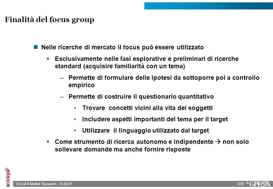 Social & Market Research – R.04.813/39 © Nelle ricerche di mercato il focus può essere utilizzato Esclusivamente nelle fasi esplorative e preliminari