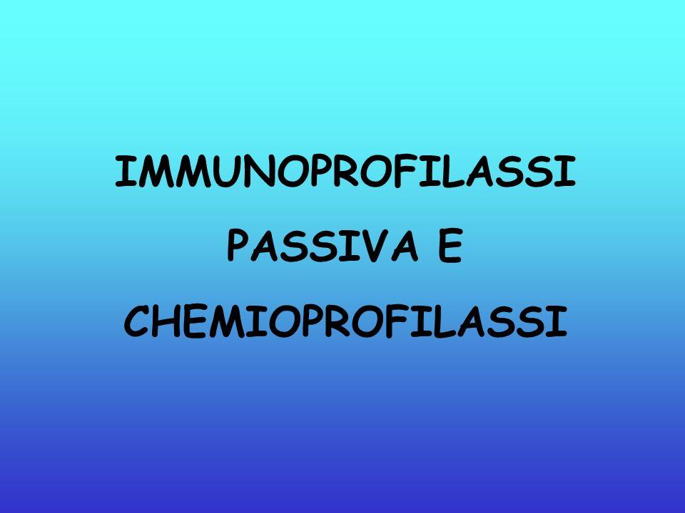 IMMUNOPROFILASSI PASSIVA E CHEMIOPROFILASSI