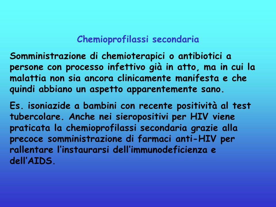 Chemioprofilassi secondaria Somministrazione di chemioterapici o antibiotici a persone con processo infettivo già in atto, ma in cui la malattia non s