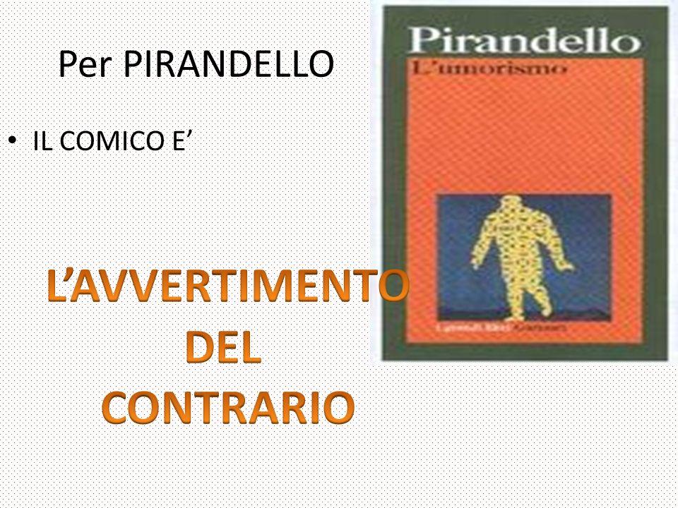 Per PIRANDELLO IL COMICO E