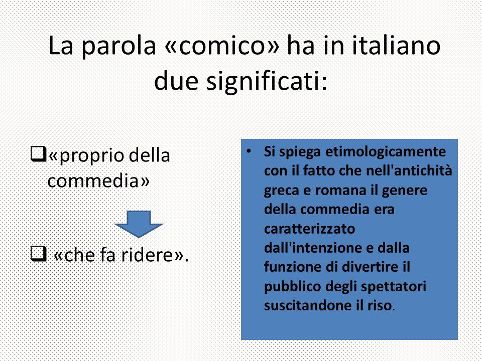 La parola «comico» ha in italiano due significati: «proprio della commedia» «che fa ridere».