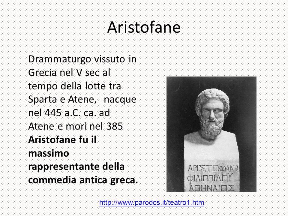Aristofane Drammaturgo vissuto in Grecia nel V sec al tempo della lotte tra Sparta e Atene, nacque nel 445 a.C.