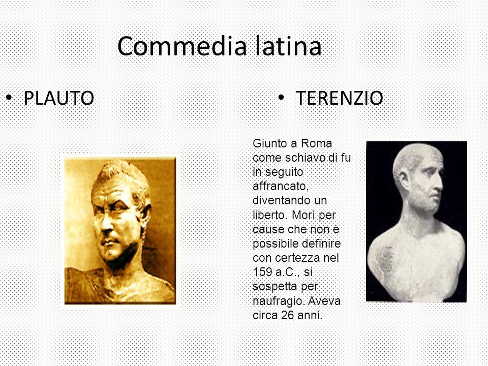 Commedia latina PLAUTO TERENZIO Giunto a Roma come schiavo di fu in seguito affrancato, diventando un liberto.