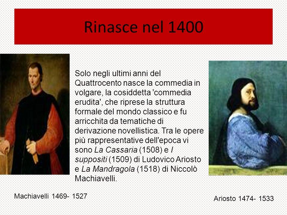 Rinasce nel 1400 Solo negli ultimi anni del Quattrocento nasce la commedia in volgare, la cosiddetta commedia erudita , che riprese la struttura formale del mondo classico e fu arricchita da tematiche di derivazione novellistica.