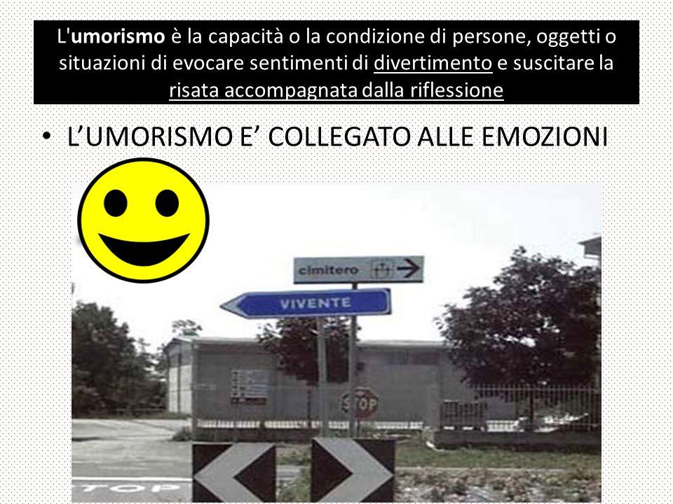 L umorismo è la capacità o la condizione di persone, oggetti o situazioni di evocare sentimenti di divertimento e suscitare la risata accompagnata dalla riflessione LUMORISMO E COLLEGATO ALLE EMOZIONI