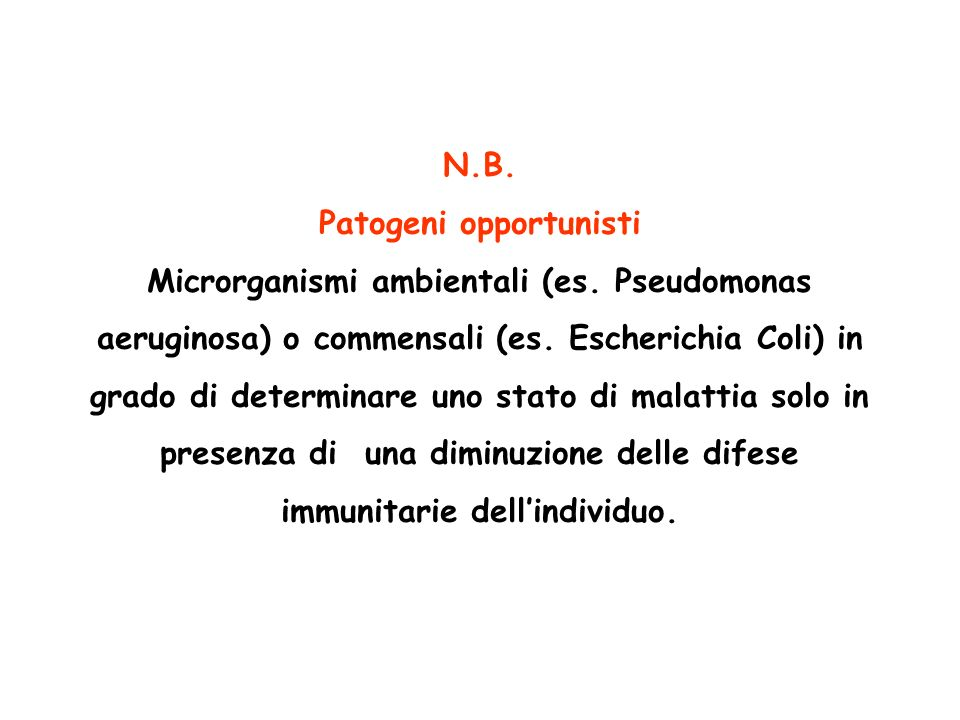 N.B. Patogeni opportunisti Microrganismi ambientali (es. Pseudomonas aeruginosa) o commensali (es. Escherichia Coli) in grado di determinare uno stato