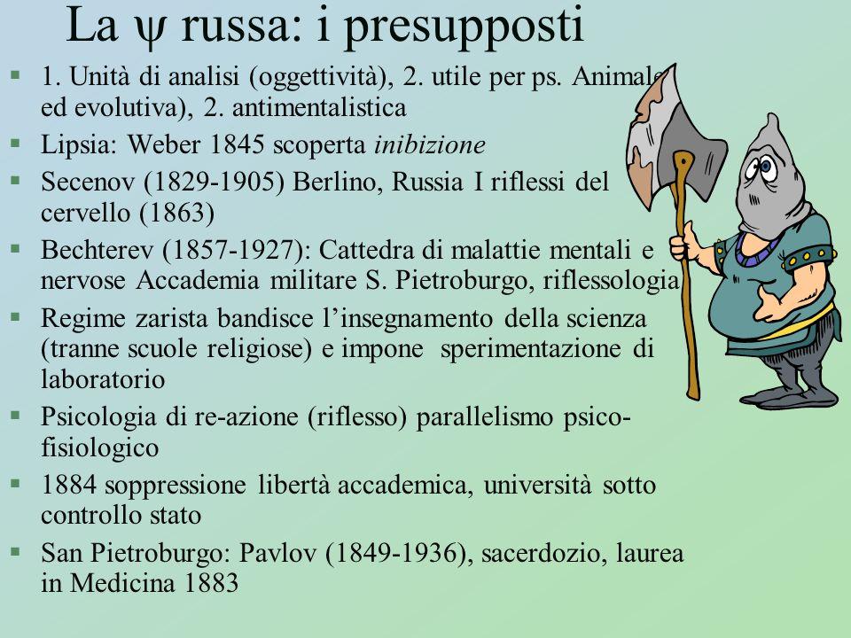 La russa: i presupposti §1. Unità di analisi (oggettività), 2. utile per ps. Animale ed evolutiva), 2. antimentalistica §Lipsia: Weber 1845 scoperta i