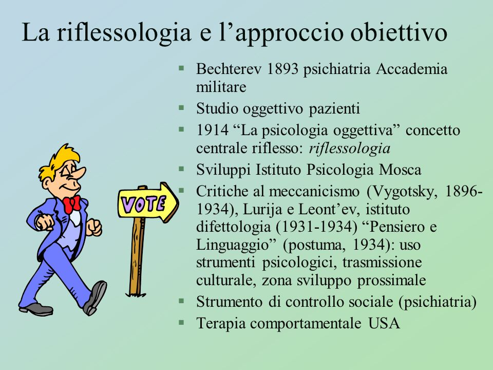 La riflessologia e lapproccio obiettivo §Bechterev 1893 psichiatria Accademia militare §Studio oggettivo pazienti §1914 La psicologia oggettiva concet