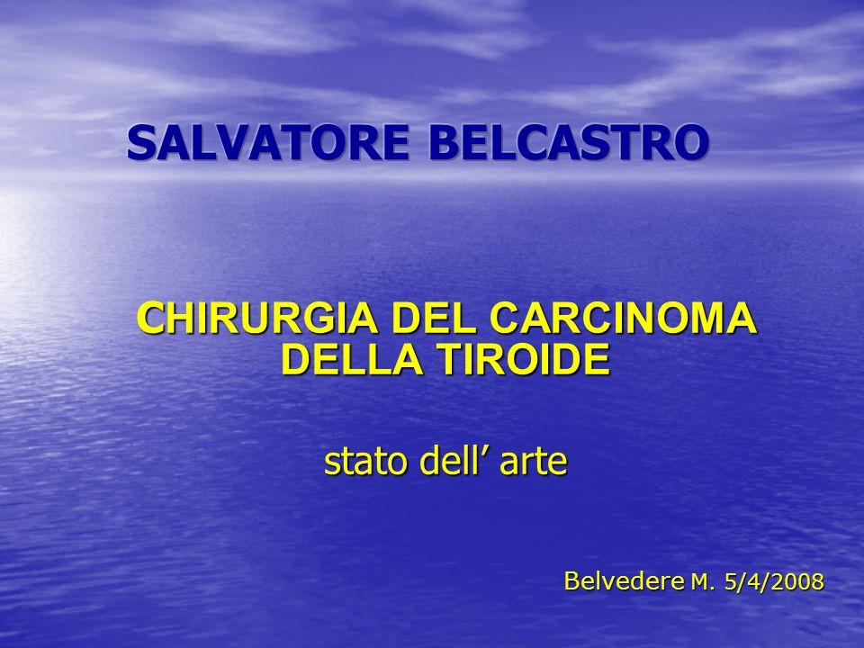 C HIRURGIA DEL CARCINOMA DELLA TIROIDE stato dell arte Belvedere M. 5/4/2008
