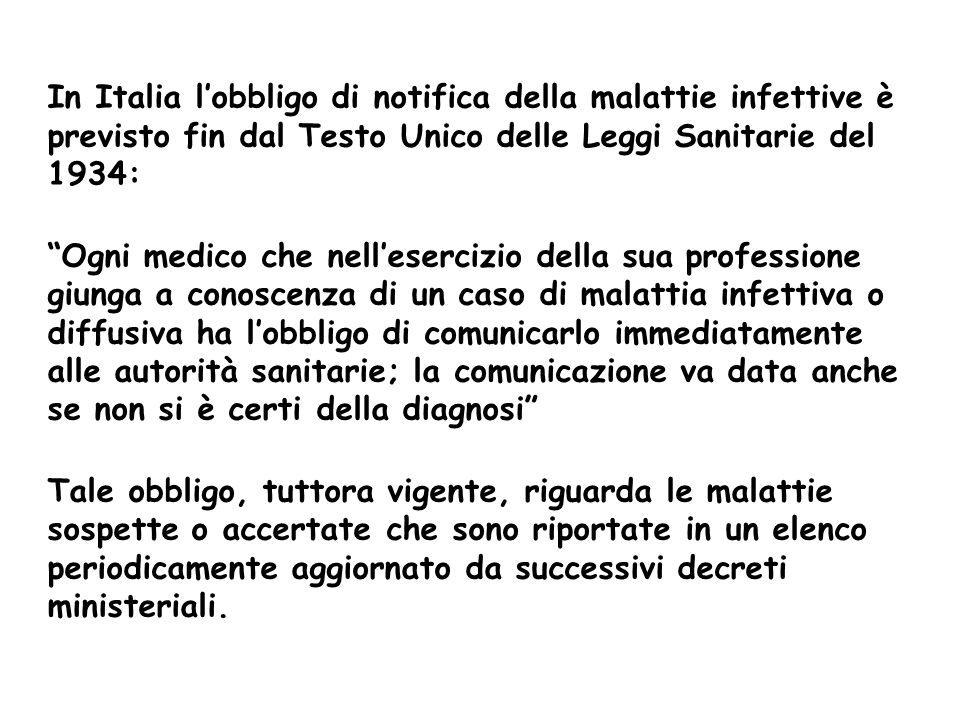 In Italia lobbligo di notifica della malattie infettive è previsto fin dal Testo Unico delle Leggi Sanitarie del 1934: Ogni medico che nellesercizio d