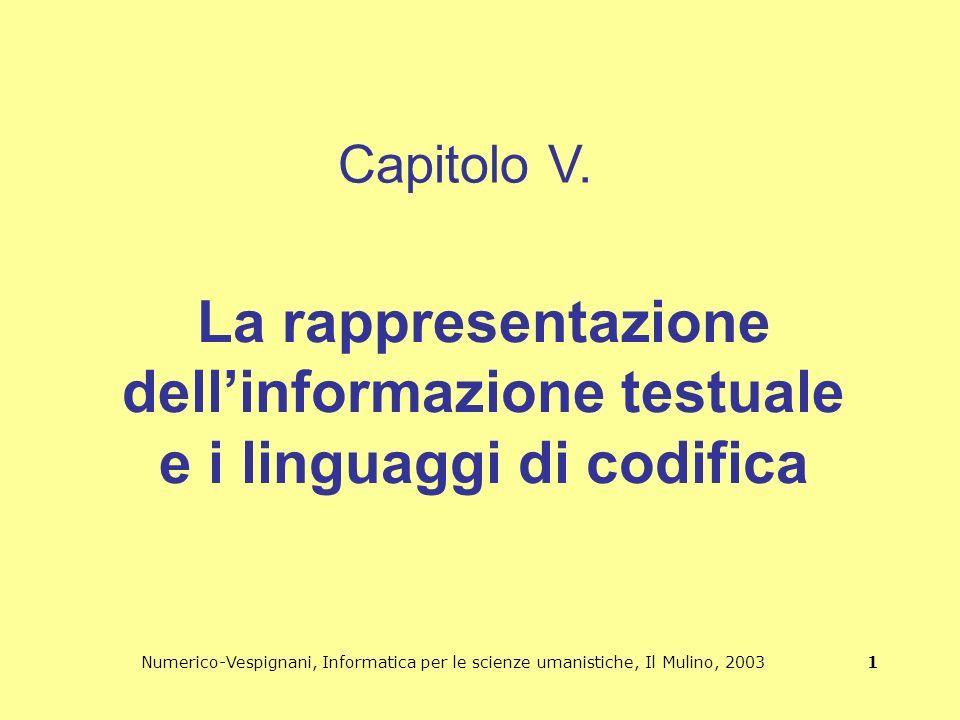 Numerico-Vespignani, Informatica per le scienze umanistiche, Il Mulino, 2003 1 La rappresentazione dellinformazione testuale e i linguaggi di codifica Capitolo V.