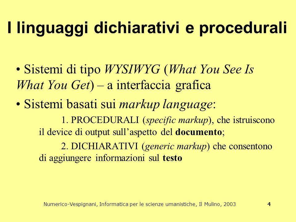 Numerico-Vespignani, Informatica per le scienze umanistiche, Il Mulino, 2003 4 I linguaggi dichiarativi e procedurali Sistemi di tipo WYSIWYG (What You See Is What You Get) – a interfaccia grafica Sistemi basati sui markup language: 1.