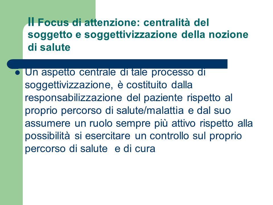 II Focus di attenzione: centralità del soggetto e soggettivizzazione della nozione di salute Un aspetto centrale di tale processo di soggettivizzazion
