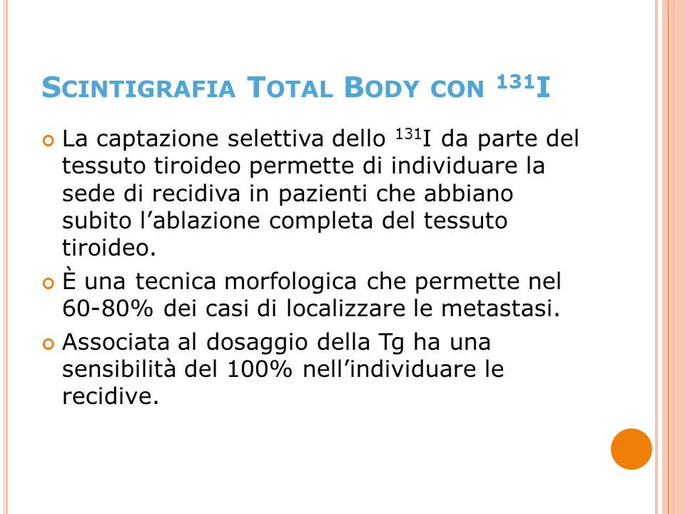 La captazione selettiva dello 131 I da parte del tessuto tiroideo permette di individuare la sede di recidiva in pazienti che abbiano subito lablazione completa del tessuto tiroideo.