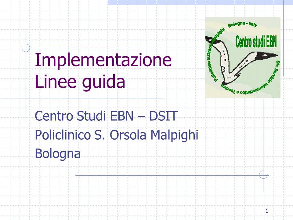1 Implementazione Linee guida Centro Studi EBN – DSIT Policlinico S. Orsola Malpighi Bologna