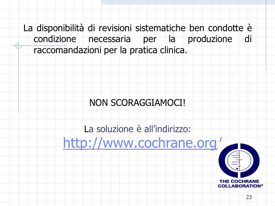 23 La disponibilità di revisioni sistematiche ben condotte è condizione necessaria per la produzione di raccomandazioni per la pratica clinica.
