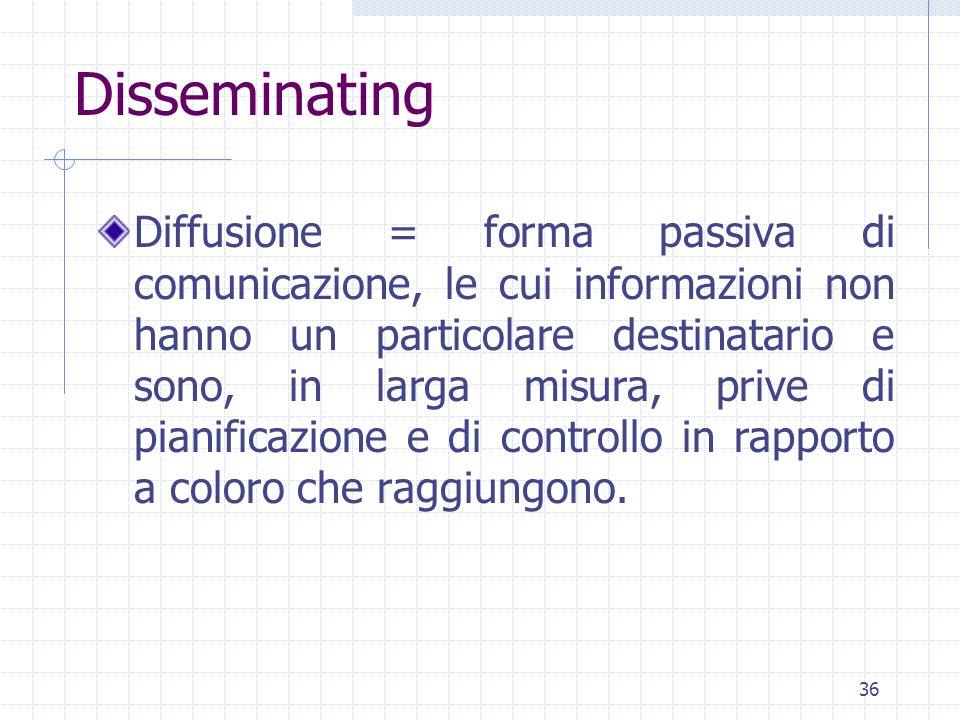 36 Diffusione = forma passiva di comunicazione, le cui informazioni non hanno un particolare destinatario e sono, in larga misura, prive di pianificazione e di controllo in rapporto a coloro che raggiungono.