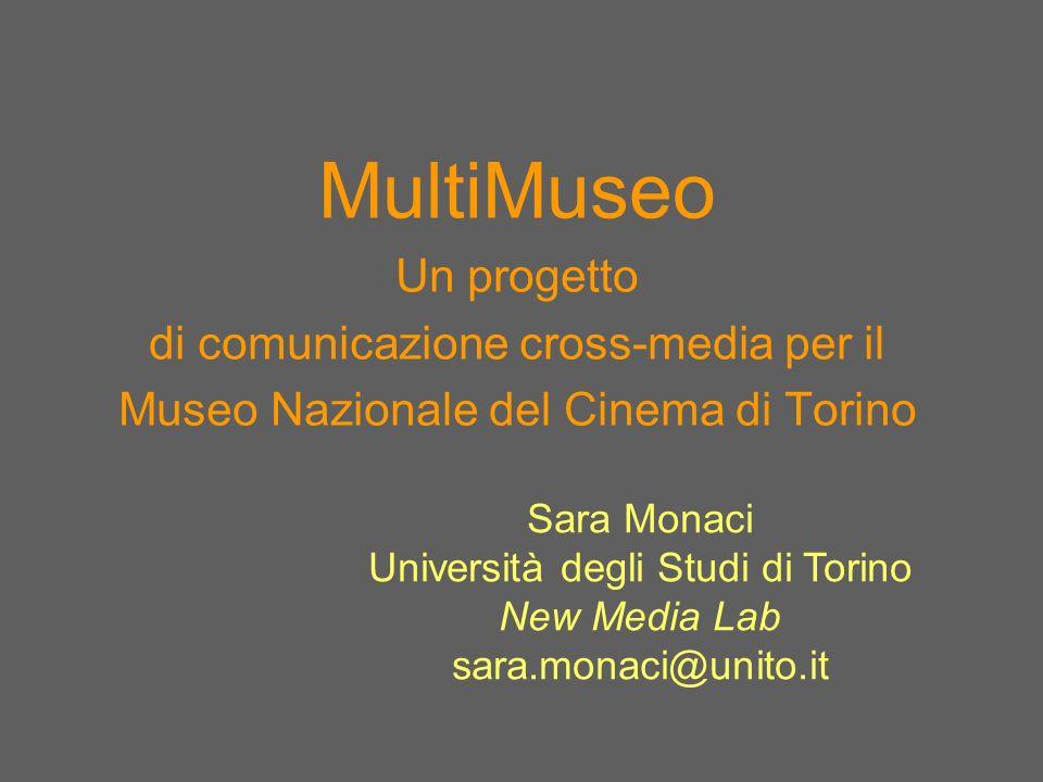 MultiMuseo Un progetto di comunicazione cross-media per il Museo Nazionale del Cinema di Torino Sara Monaci Università degli Studi di Torino New Media