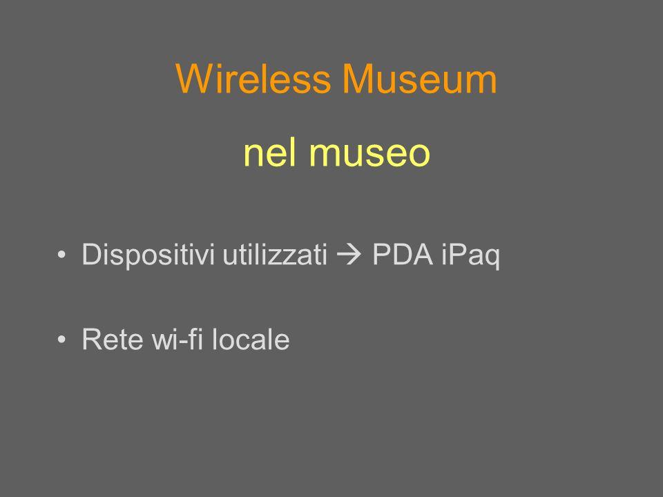 Dispositivi utilizzati PDA iPaq Rete wi-fi locale Wireless Museum nel museo