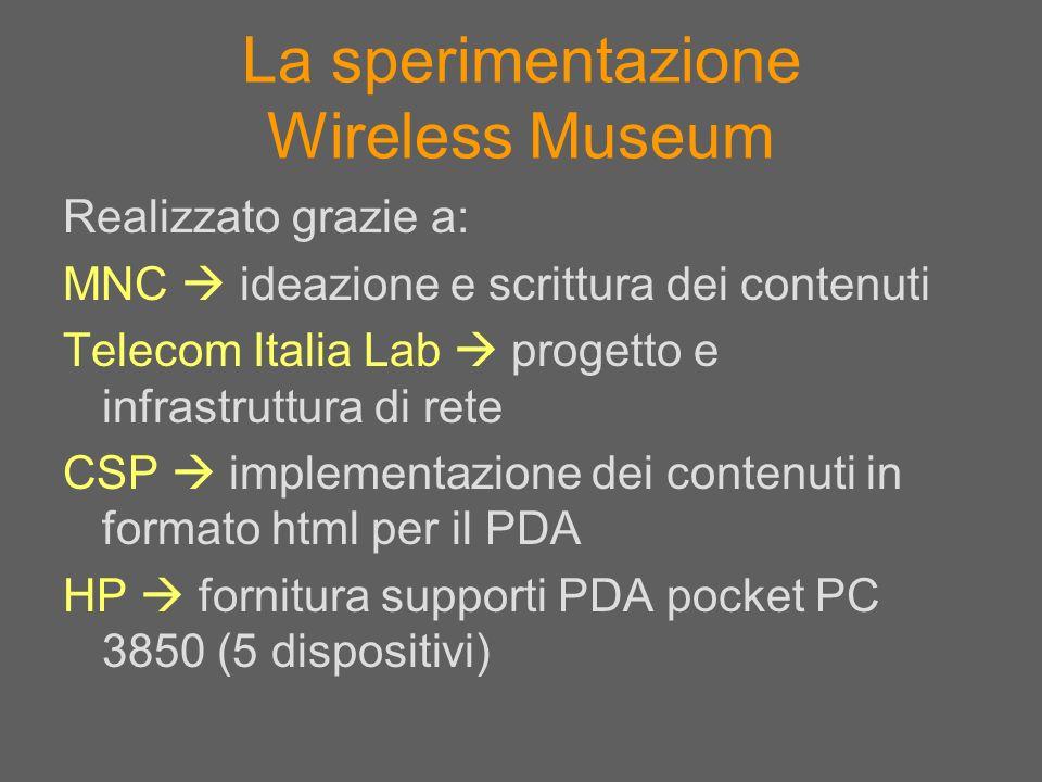 La sperimentazione Wireless Museum Realizzato grazie a: MNC ideazione e scrittura dei contenuti Telecom Italia Lab progetto e infrastruttura di rete C