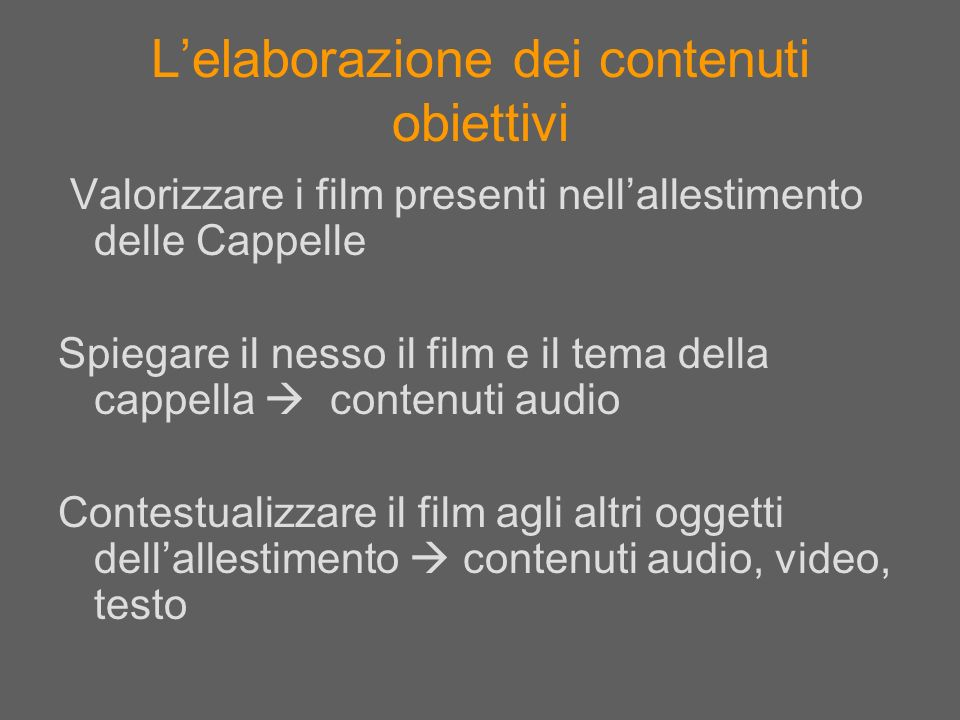 Lelaborazione dei contenuti obiettivi Valorizzare i film presenti nellallestimento delle Cappelle Spiegare il nesso il film e il tema della cappella c
