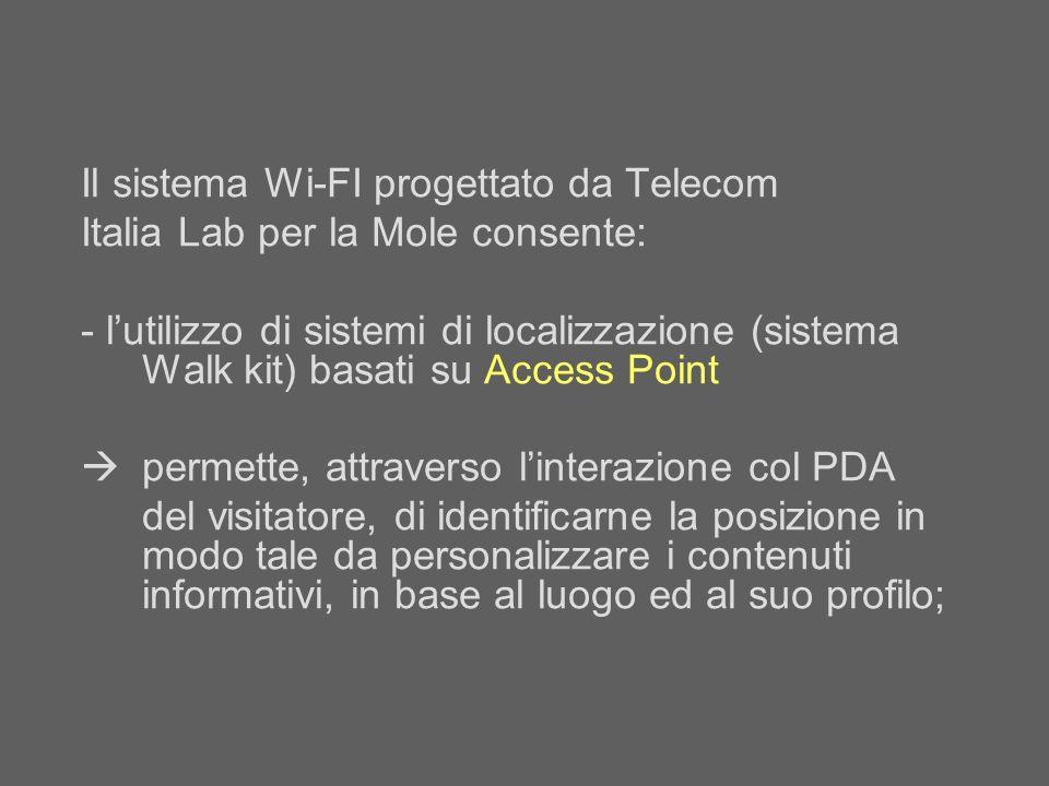 Il sistema Wi-FI progettato da Telecom Italia Lab per la Mole consente: - lutilizzo di sistemi di localizzazione (sistema Walk kit) basati su Access P