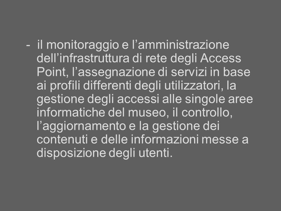 - il monitoraggio e lamministrazione dellinfrastruttura di rete degli Access Point, lassegnazione di servizi in base ai profili differenti degli utili