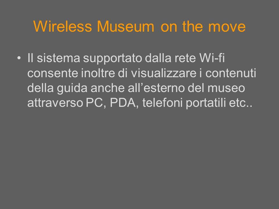 Wireless Museum on the move Il sistema supportato dalla rete Wi-fi consente inoltre di visualizzare i contenuti della guida anche allesterno del museo