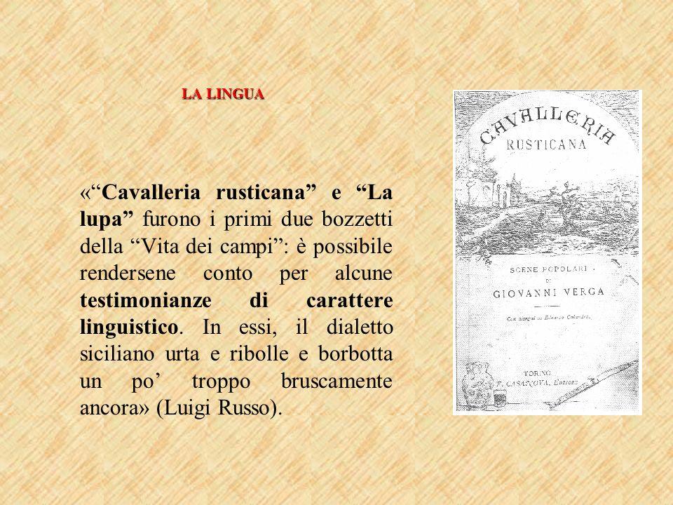 LA LINGUA «Cavalleria rusticana e La lupa furono i primi due bozzetti della Vita dei campi: è possibile rendersene conto per alcune testimonianze di c