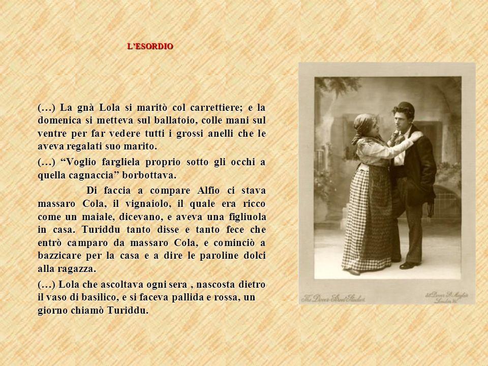 LESORDIO (…) La gnà Lola si maritò col carrettiere; e la domenica si metteva sul ballatoio, colle mani sul ventre per far vedere tutti i grossi anelli