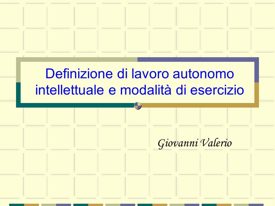 Definizione di lavoro autonomo intellettuale e modalità di esercizio Giovanni Valerio