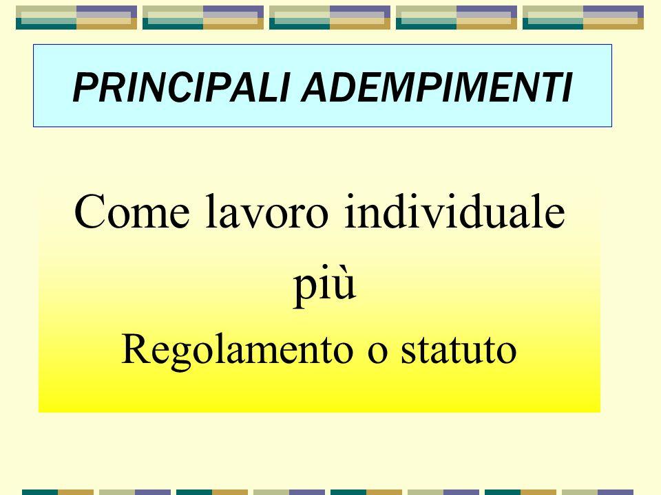 PRINCIPALI ADEMPIMENTI Come lavoro individuale più Regolamento o statuto
