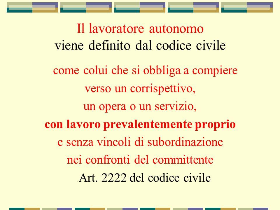 Il lavoratore autonomo viene definito dal codice civile come colui che si obbliga a compiere verso un corrispettivo, un opera o un servizio, con lavor