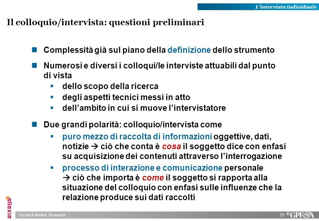 Social & Market Research21 © Complessità già sul piano della definizione dello strumento Numerosi e diversi i colloqui/le interviste attuabili dal pun