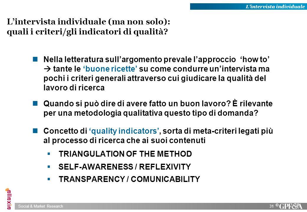 Social & Market Research31 © Lintervista individuale (ma non solo): quali i criteri/gli indicatori di qualità? Nella letteratura sullargomento prevale