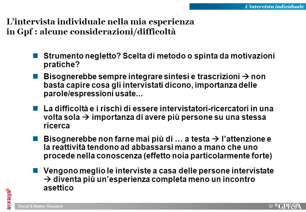 Social & Market Research32 © Lintervista individuale nella mia esperienza in Gpf : alcune considerazioni/difficoltà Strumento negletto? Scelta di meto