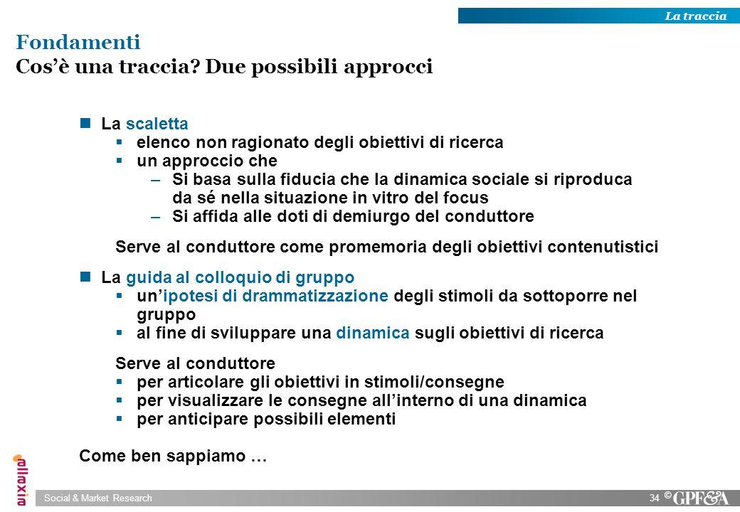 Social & Market Research34 © La scaletta elenco non ragionato degli obiettivi di ricerca un approccio che –Si basa sulla fiducia che la dinamica socia