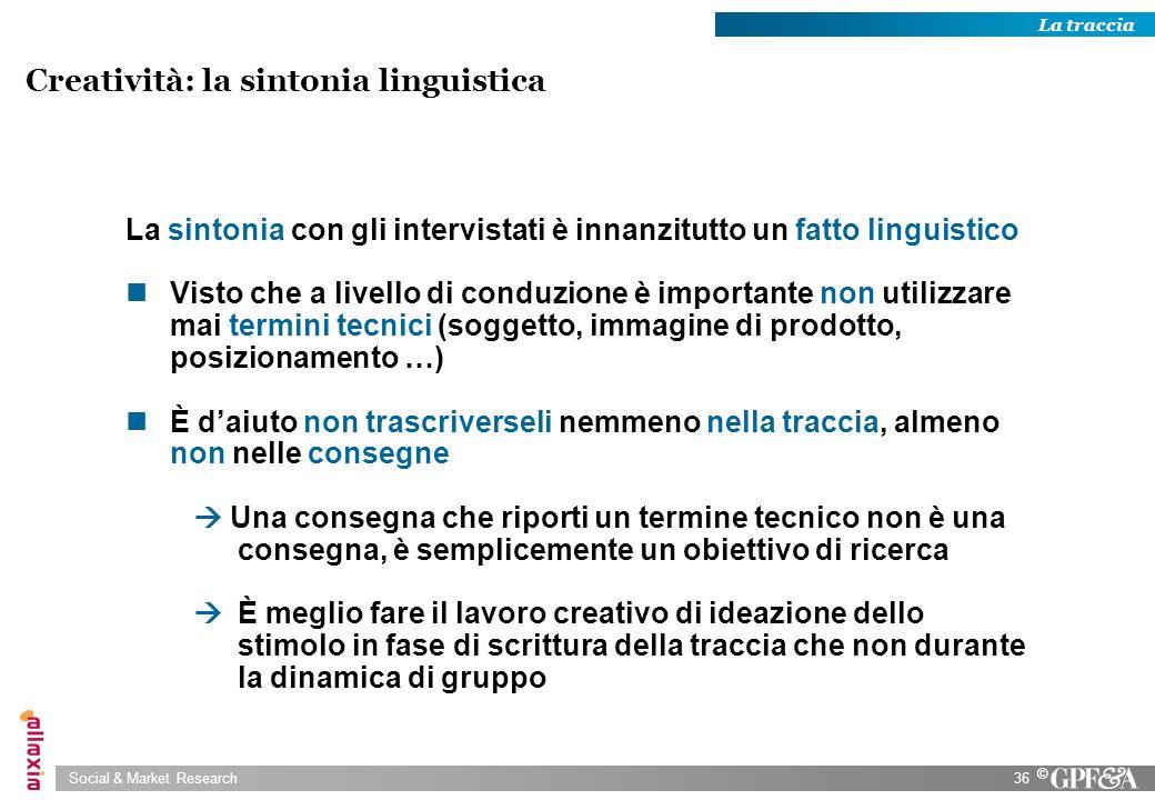 Social & Market Research36 © La sintonia con gli intervistati è innanzitutto un fatto linguistico Visto che a livello di conduzione è importante non u