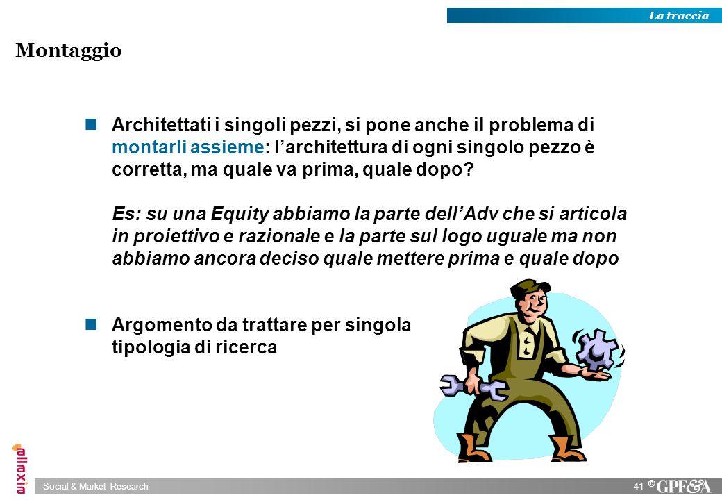 Social & Market Research41 © Architettati i singoli pezzi, si pone anche il problema di montarli assieme: larchitettura di ogni singolo pezzo è corret