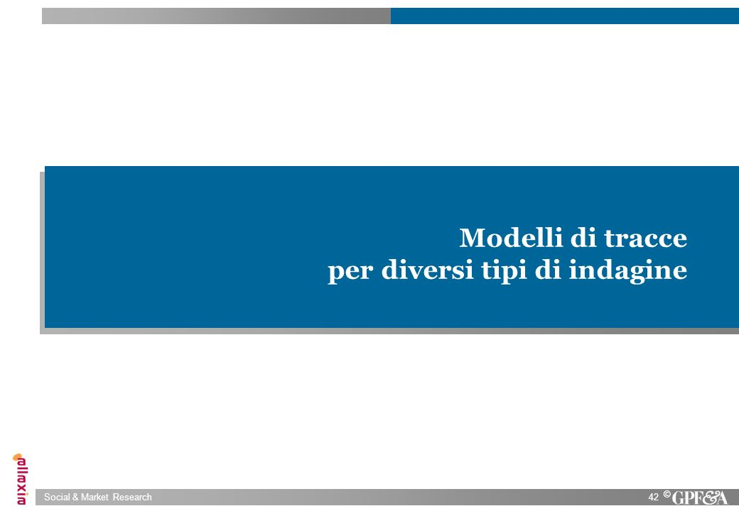 Social & Market Research42 © Modelli di tracce per diversi tipi di indagine