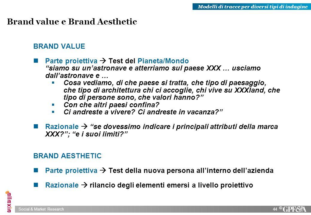 Social & Market Research44 © Brand value e Brand Aesthetic BRAND VALUE Parte proiettiva Test del Pianeta/Mondo siamo su unastronave e atterriamo sul p
