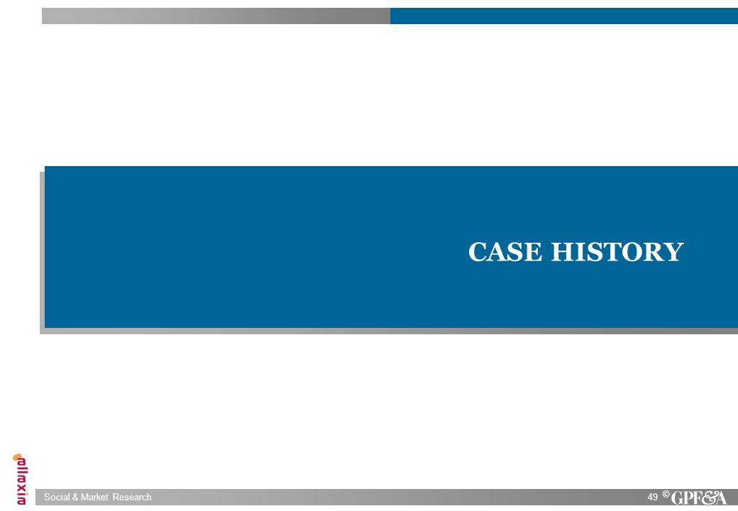 Social & Market Research49 © CASE HISTORY