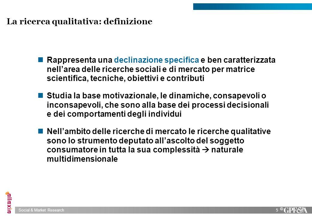 Social & Market Research5 © La ricerca qualitativa: definizione Rappresenta una declinazione specifica e ben caratterizzata nellarea delle ricerche so