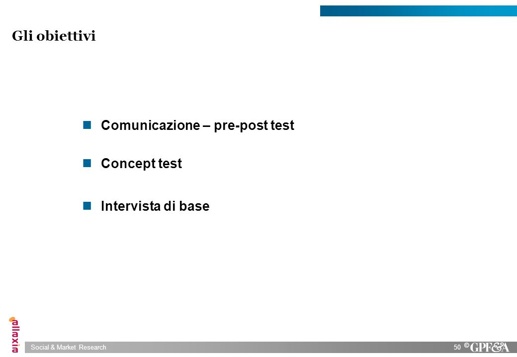 Social & Market Research50 © Gli obiettivi Comunicazione – pre-post test Concept test Intervista di base